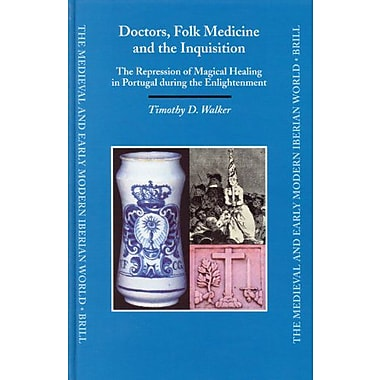 Doctors Folk Medicine And The Inquisition The Repression Of Magical Healing In Portugal During The Enl, New Book (9789004143456)