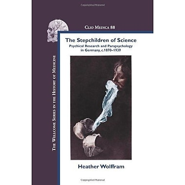The Stepchildren Of Science Psychical Research And Parapsychology In Germany C 1870-1939 Clio Medica, New Book (9789042027282)