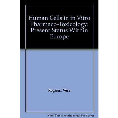Human Cells In In Vitro Pharmaco-Toxicology Present Status Within Europe, New Book (9789054870418)
