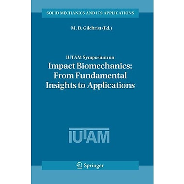 Iutam Symposium On Impact Biomechanics From Fundamental Insights To Applications Solid Mechanics And I, New Book (9789048169689)