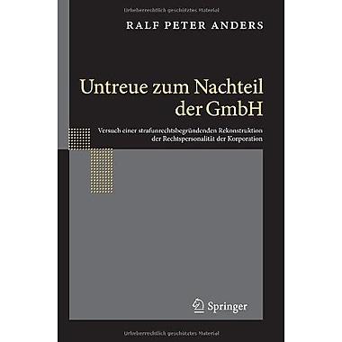 Untreue Zum Nachteil Der Gmbh Versuch Einer Strafunrechtsbegrundenden Rekonstruktion, New Book (9783642293313)