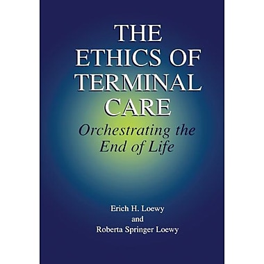 The Ethics Of Terminal Care Orchestrating The End Of Life, New Book (9789048140022)