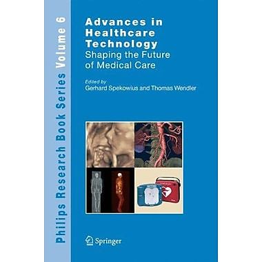 Advances In Healthcare Technology Shaping The Future Of Medical Care Philips Research Book Series, New Book (9789048171187)