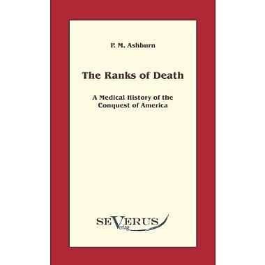 The Ranks Of Death A Medical History Of The Conquest Of America, New Book (9783942382281)