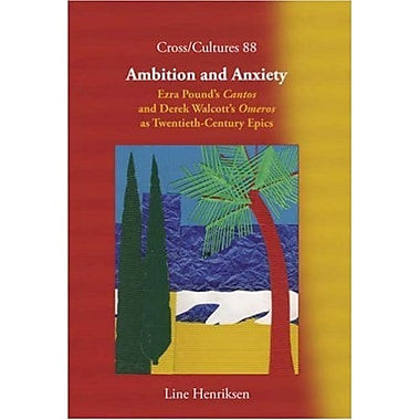 Ambition And Anxiety Ezra Pounds Cantos And Derek Walcotts Omeros As Twentieth-Century Epics Crosscult, New Book (9789042021495)