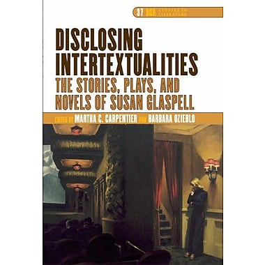 Disclosing Intertextualities The Stories Plays And Novels Of Susan Glaspell Dqr Studies In Literature , New Book (9789042020825)