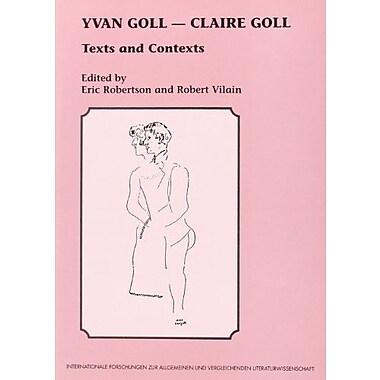 Yvan Goll - Claire Goll Internationale Forschungen Zur Allgemeinen Und Vergleichenden Literaturwissens, New Book (9789042001893)