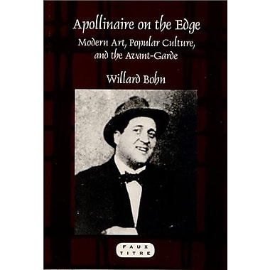 Apollinaire On The Edge Modern Art Popular Culture And The Avant-Garde Faux Titre, New Book (9789042031081)
