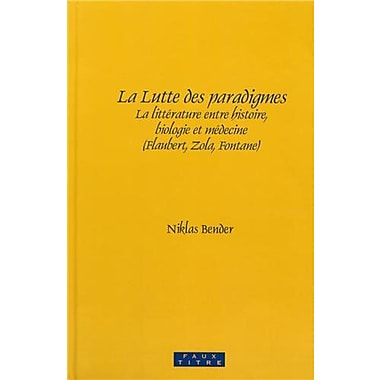 La Lutte Des Paradigmes La Litterature Entre Histoire Biologie Et Medecine Flaubert Zola Fontane Faux , New Book (9789042030664)