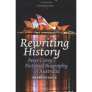 Rewriting History Peter Careys Fictional Biography Of Australia Costerus New, New Book (9789042030701)