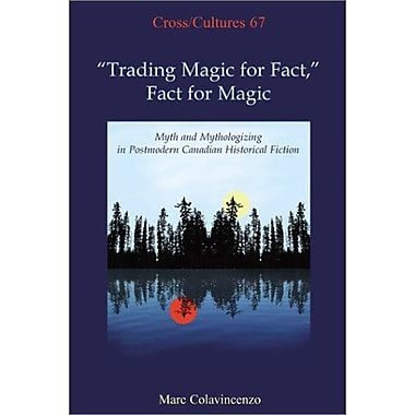 Trading Magic For Fact Fact For Magic Myth And Mythologizing In Postmodern Canadian Historical Fiction, New Book (9789042009264)