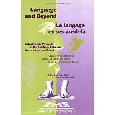Language And Beyond Le Langage Et Ses Au-Dela Textxet Studies In Comparative Literature, New Book (9789042006836)