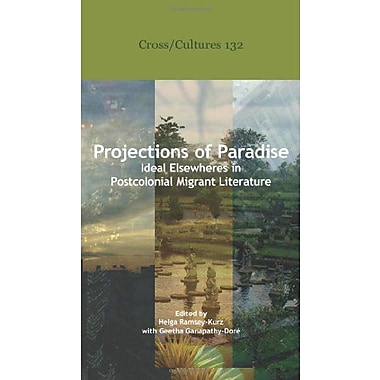 Projections Of Paradise Ideal Elsewheres In Postcolonial Migrant Literature Crosscultures, New Book (9789042033337)