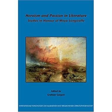 Heroism And Passion In Literature Studies In Honour Of Moya Longstaffe Internationale Forschungen Zur , New Book (9789042016927)