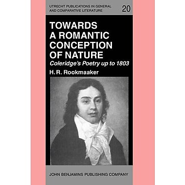 Towards A Romantic Conception Of Nature Coleridges Poetry Up To 1803 A Study In The History Of Ideas U, New Book (9789027222053)