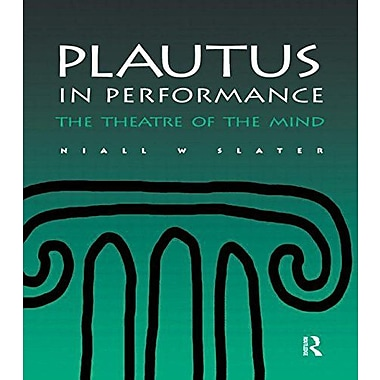 Plautus In Performance The Theatre Of The Mind Greek And Roman Theatre Archive, New Book (9789057550379)