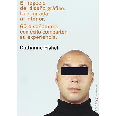 El Negocio Del Diseno Grafico Una Mirada Al Interior Spanish Edition, New Book (9788493393113)