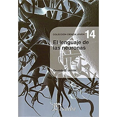 El Lenguaje De Las Neuronas The Language Of The Neurons Spanish Edition, New Book (9789502314624)