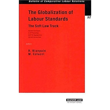 The Globalisation Of Labour Standards The Soft Law Track Bulletin Of Comparative Labour Relations Seri, New Book (9789041123039)