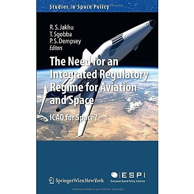 The Need For An Integrated Regulatory Regime For Aviation And Space Icao For Space? Studies In Space , Used Book (9783709107171)