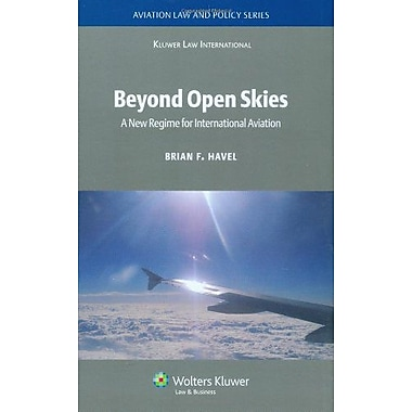 Beyond Open Skies A New Regime For International Aviation Aviation Law And Policy Series, New Book (9789041123893)