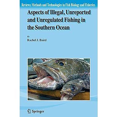 Aspects Of Illegal Unreported And Unregulated Fishing In The Southern Ocean Reviews Methods And Techno, New Book (9789048173488)