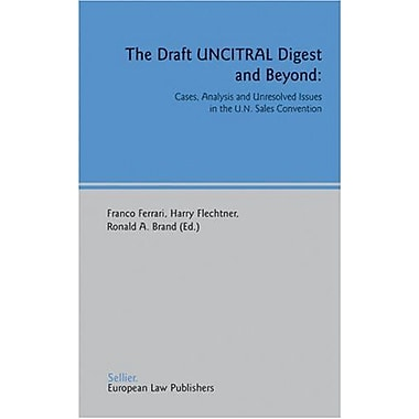 The Draft Uncitral Digest And Beyond Cases Analysis And Unresolved Issues In The Un Sales Convention, New Book (9783935808149)
