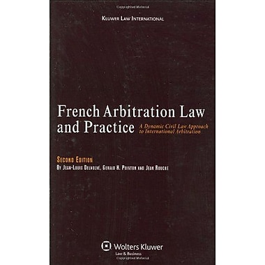 French Arbitration Law And Practice A Dynamic Civil Law Approach To International Arbitration 2Nd Edit, New Book (9789041126900)