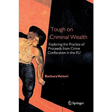 Tough On Criminal Wealth Exploring The Practice Of Proceeds From Crime Confiscation In The Eu, New Book (9789048170517)