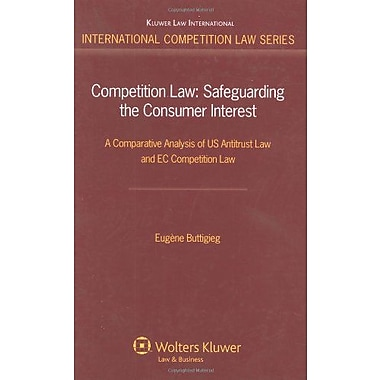 Competition Law Safeguarding The Consumer Interest A Comparative Analysis Of Us Antitrust Law And Ec C, New Book (9789041131195)