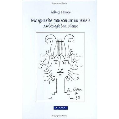 Marguerite Yourcenar En Poesie Archeologie Dun Silence Faux Titre 268 French Edition, New Book (9789042018679)