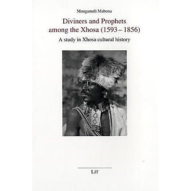 Diviners And Prophets Among The Xhosa 1593-1856 A Study In Xhosa Cultural History Anthropology Ethnolo, New Book (9783825867003)
