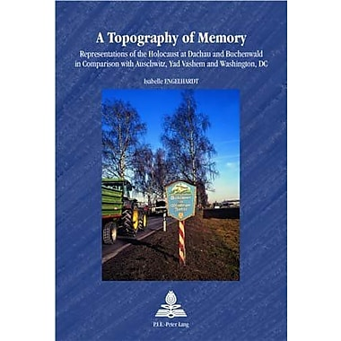 A Topography Of Memory Representations Of The Holocaust At Dachau And Buchenwald In Comparison With Au, New Book (9789052019574)