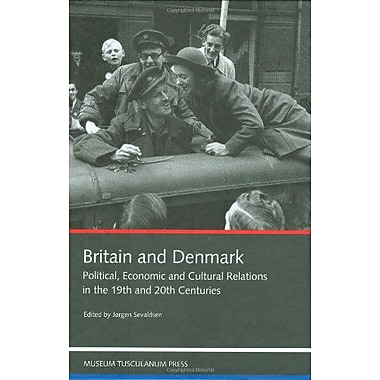 Britain And Denmark Political Economic And Cultural Relations In The 19Th And 20Th Centuries, New Book (9788772897509)