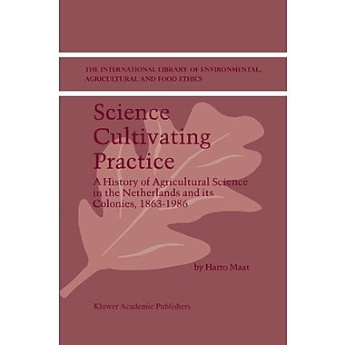 Science Cultivating Practice A History Of Agricultural Science In The Netherlands And Its Colonies 186, New Book (9789048158645)