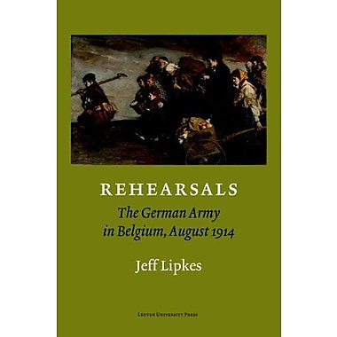 Rehearsals The German Army In Belgium August 1914, New Book (9789058675965)