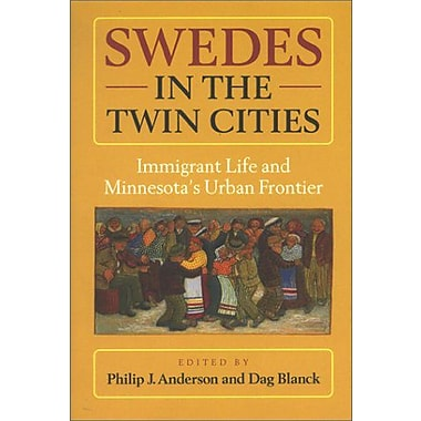 Swedes In The Twin Cities Immigrant Life And Minnesotas Urban Frontier Studia Multiethnica Upsaliensia, New Book (9789155449117)