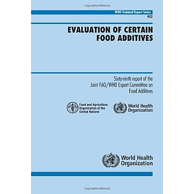 Evaluation Of Certain Food Additives Sixty-Ninth Report Of The Joint Faowho Expert Committee On Food A, New Book (9789241209526)