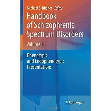 Handbook Of Schizophrenia Spectrum Disorders Volume Ii Phenotypic And Endophenotypic Presentations, New Book (9789400708303)