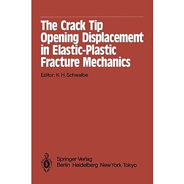 The Crack Tip Opening Displacement In Elastic-Plastic Fracture Mechanics Proceedings Of The Workshop O, New Book (9783642828201)