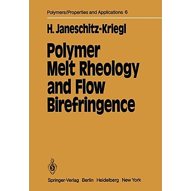 Polymer Melt Rheology And Flow Birefringence Polymers - Properties And Applications, New Book (9783642688249)