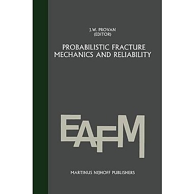 Probabilistic Fracture Mechanics And Reliability Engineering Applications Of Fracture Mechanics, New Book (9789048182978)