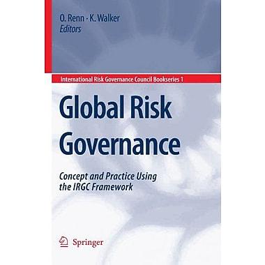 Global Risk Governance Concept And Practice Using The Irgc Framework International Risk Governance Cou, New Book (9789048177301)