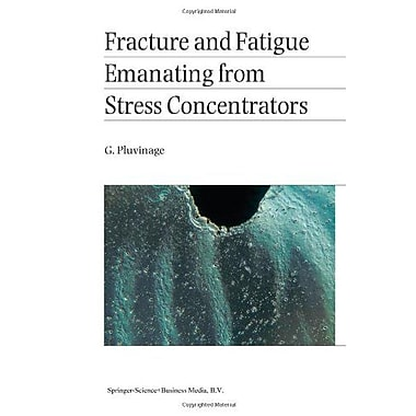 Fracture And Fatigue Emanating From Stress Concentrators, New Book (9789048164172)