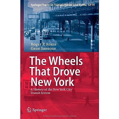 The Wheels That Drove New York A History Of The New York City Transit System Springer Tracts On Transp, New Book (9783642304835)