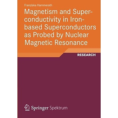 Magnetism And Superconductivity In Iron-Based Superconductors As Probed By Nuclear Magnetic Resonance, New Book (9783834824226)