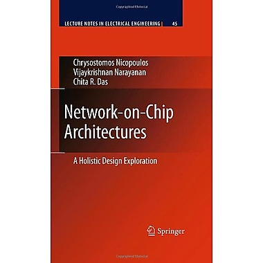 Network-On-Chip Architectures A Holistic Design Exploration Lecture Notes In Electrical Engineering, New Book (9789048130306)