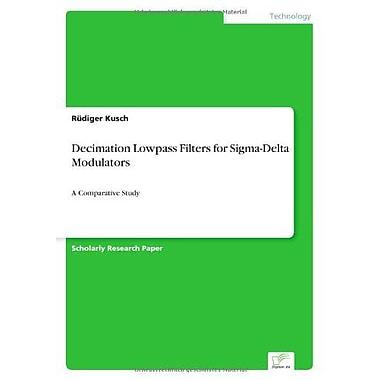 Decimation Lowpass Filters For Sigma-Delta Modulators A Comparative Study, New Book (9783838662329)