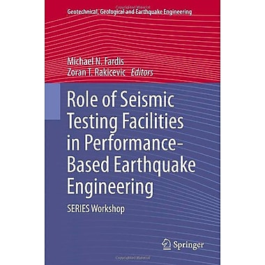 Role Of Seismic Testing Facilities In Performance-Based Earthquake Engineering Series Workshop Geotech, New Book (9789400719767)