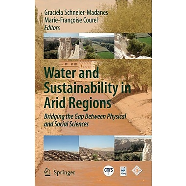 Water And Sustainability In Arid Regions Bridging The Gap Between Physical And Social Sciences, New Book (9789048127757)